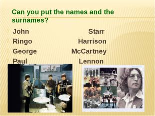 Can you put the names and the surnames? John Starr Ringo Harrison George McCa