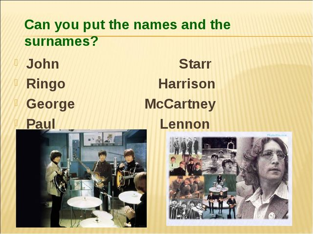 Can you put the names and the surnames? John Starr Ringo Harrison George McCa...