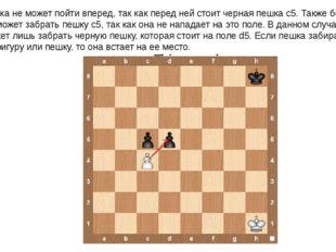 Белая пешка не может пойти вперед, так как перед ней стоит черная пешка с5. Т