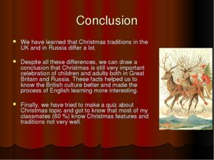 Conclusion We have learned that Christmas traditions in the UK and in Russia