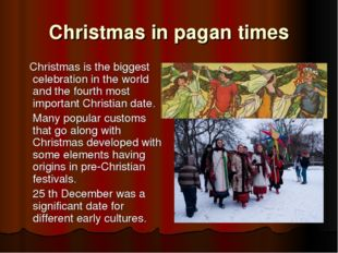 Christmas in pagan times Christmas is the biggest celebration in the world an