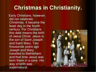 Christmas in Christianity. Early Christians, however, did not celebrate Chris