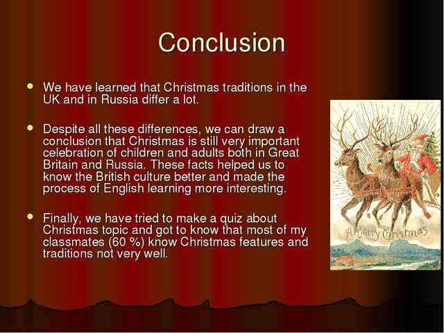 Conclusion We have learned that Christmas traditions in the UK and in Russia...