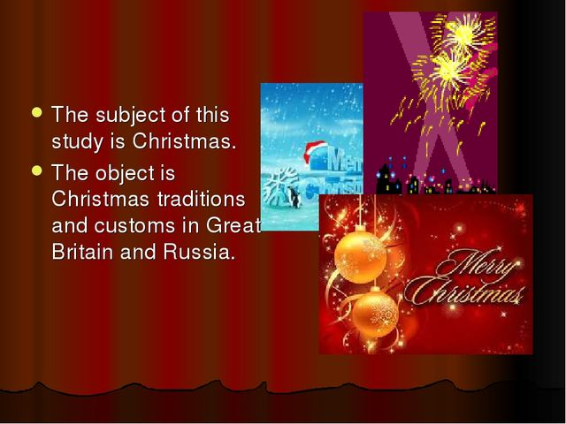 The subject of this study is Christmas. The object is Christmas traditions a...