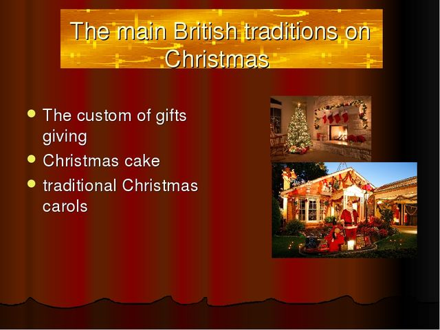 The main British traditions on Christmas The custom of gifts giving Christmas...