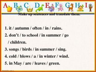 Make up sentences and translate them. 1. it / autumn / often / in / rains. 2.
