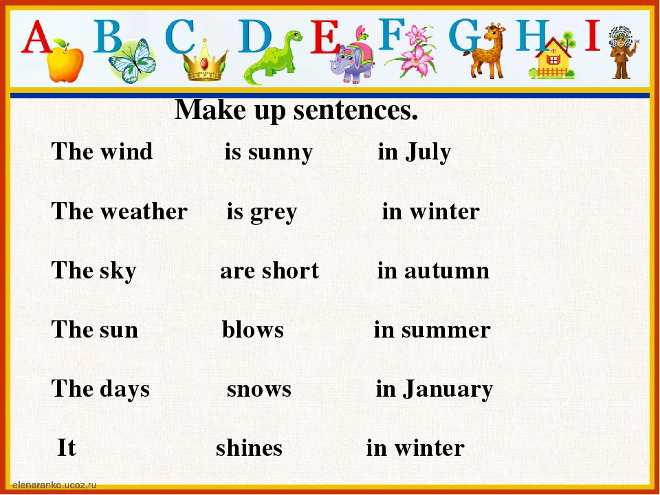 Make up sentences. The wind is sunny in July The weather is grey in winter Th...