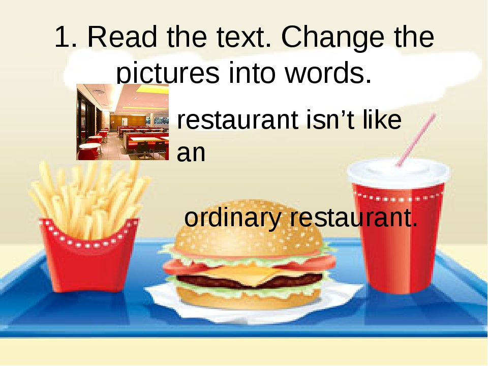 1. Read the text. Change the pictures into words. restaurant isn't like an or...