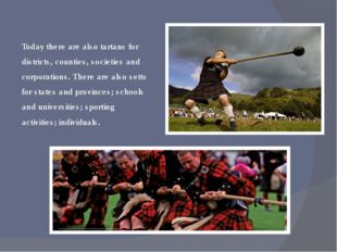 Today there are also tartans for districts, counties, societies and corporati