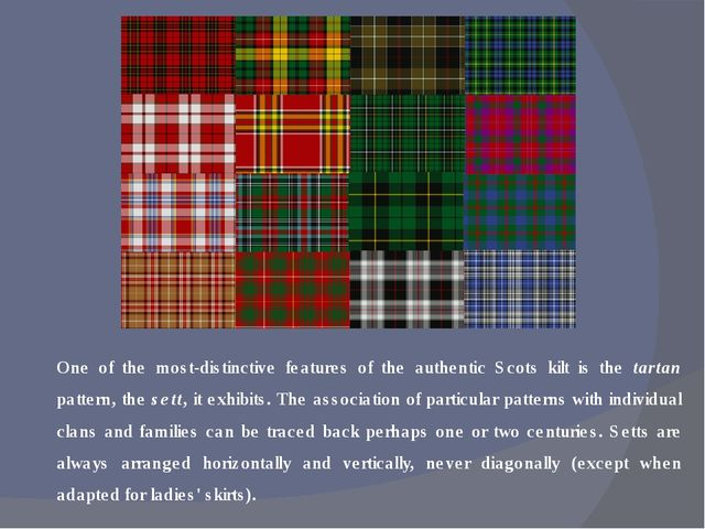 One of the most-distinctive features of the authentic Scots kilt is the tarta...