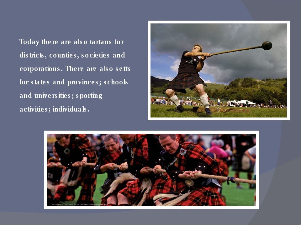 Today there are also tartans for districts, counties, societies and corporati...