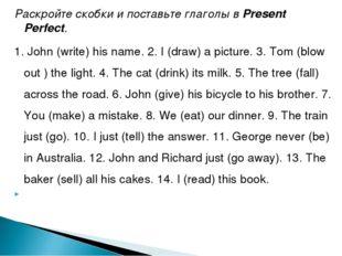 Раскройте скобки и поставьте глаголы вPresent Perfect. 1. John (write) his n