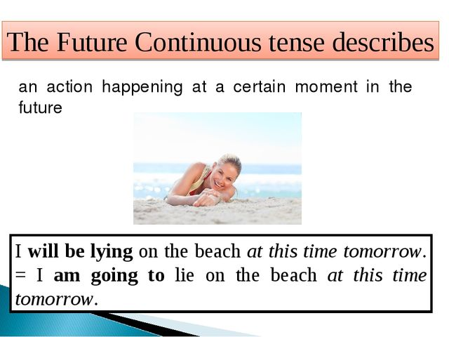 The Future Continuous tense describes an action happening at a certain moment...