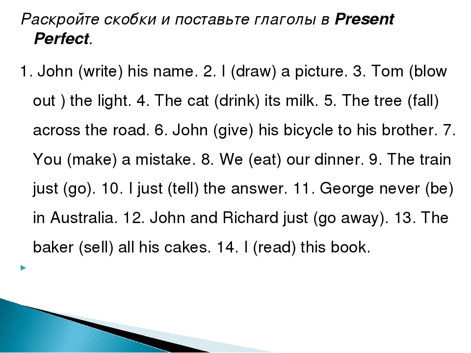 Раскройте скобки и поставьте глаголы вPresent Perfect. 1. John (write) his n...