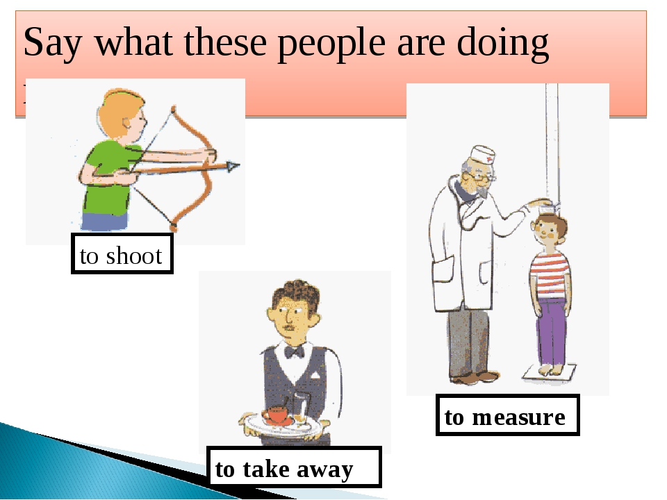 Say what these people are doing now. to measure to take away to shoot