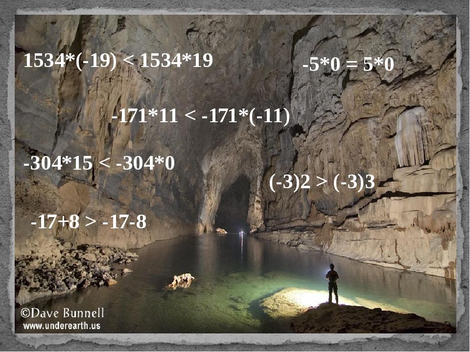 1534*(-19) < 1534*19 -171*11 < -171*(-11) -304*15 < -304*0 -5*0 = 5*0 (-3)2 >...