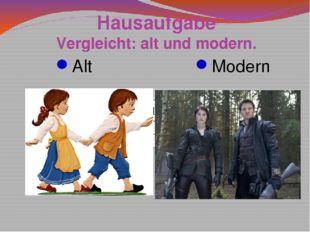 Hausaufgabe Vergleicht: alt und modern. Alt Modern Die Eltern führten Hänsel