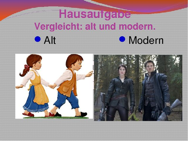 Hausaufgabe Vergleicht: alt und modern. Alt Modern Die Eltern führten Hänsel...