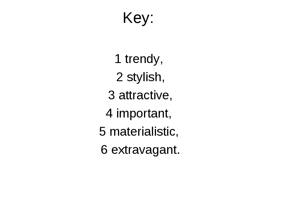 Key: 1 trendy, 2 stylish, 3 attractive, 4 important, 5 materialistic, 6 extra...
