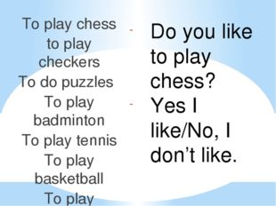 To play chess to play checkers To do puzzles To play badminton To play tennis
