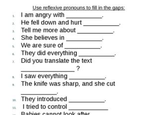 Use reflexive pronouns to fill in the gaps: I am angry with __________. He fe