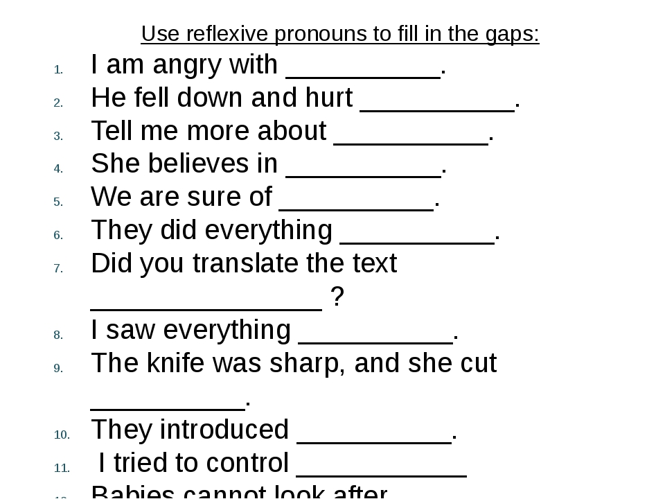 Use reflexive pronouns to fill in the gaps: I am angry with __________. He fe...