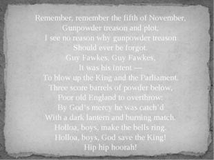 Remember, remember the fifth of November, Gunpowder treason and plot, I see n