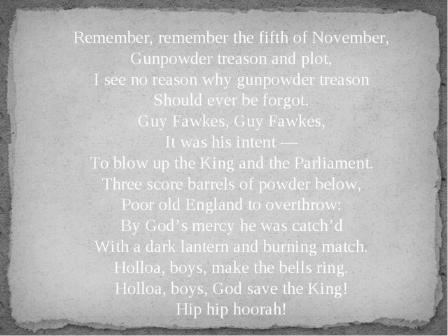 Remember, remember the fifth of November, Gunpowder treason and plot, I see n...