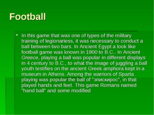 Football In this game that was one of types of the military training of legio