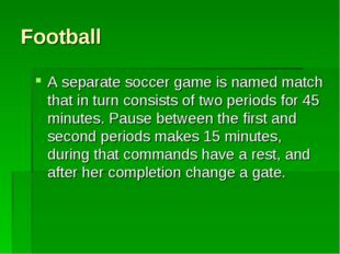 Football A separate soccer game is named match that in turn consists of two p