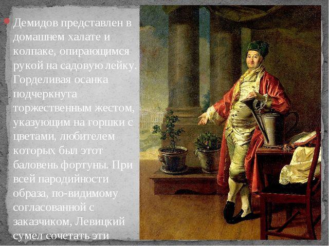 Демидов представлен в домашнем халате и колпаке, опирающимся рукой на садовую...