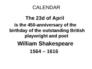 CALENDAR The 23d of April is the 450-anniversary of the birthday of the outst