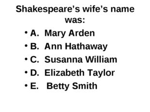 Shakespeare's wife's name was: A. Mary Arden B. Ann Hathaway C. Susanna Willi