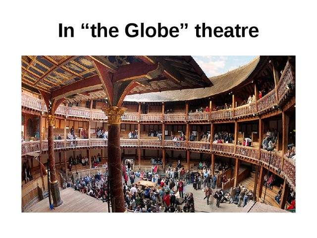 "In ""the Globe"" theatre"