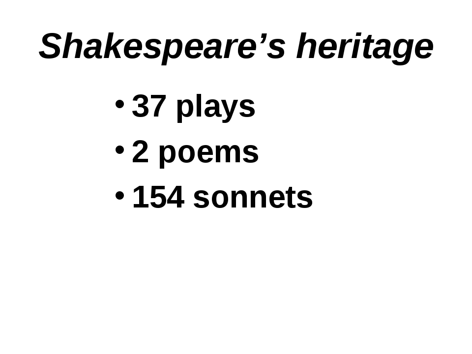 Shakespeare's heritage 37 plays 2 poems 154 sonnets