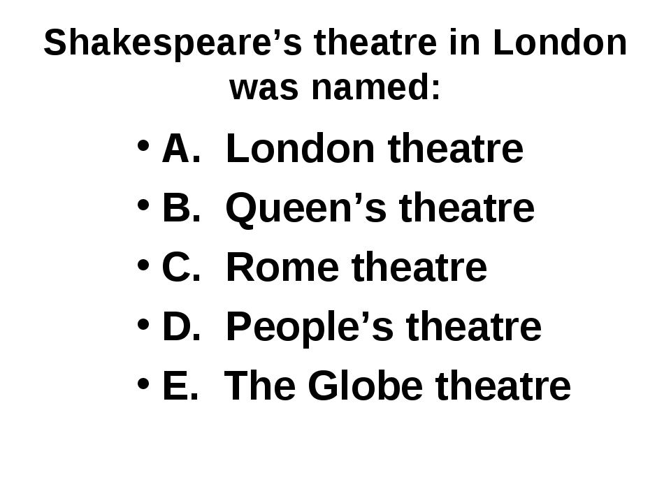Shakespeare's theatre in London was named: A. London theatre B. Queen's theat...