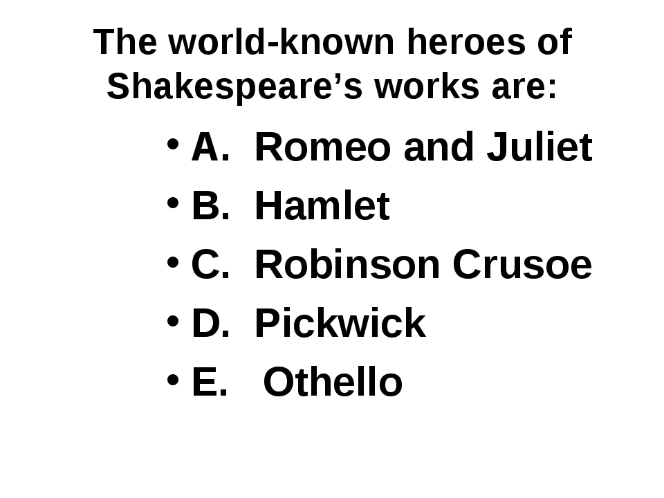 The world-known heroes of Shakespeare's works are: A. Romeo and Juliet B. Ham...
