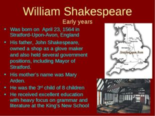 William Shakespeare Early years Was born on April 23, 1564 in Stratford-Upon-