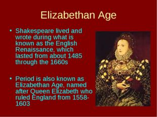 Elizabethan Age Shakespeare lived and wrote during what is known as the Engli
