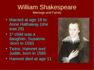 William Shakespeare Marriage and Family Married at age 18 to Anne Hathaway (s