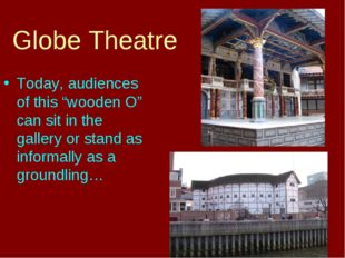 "Globe Theatre Today, audiences of this ""wooden O"" can sit in the gallery or s"