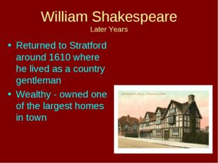 William Shakespeare Later Years Returned to Stratford around 1610 where he li
