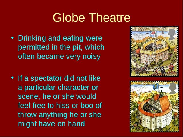 Globe Theatre Drinking and eating were permitted in the pit, which often beca...