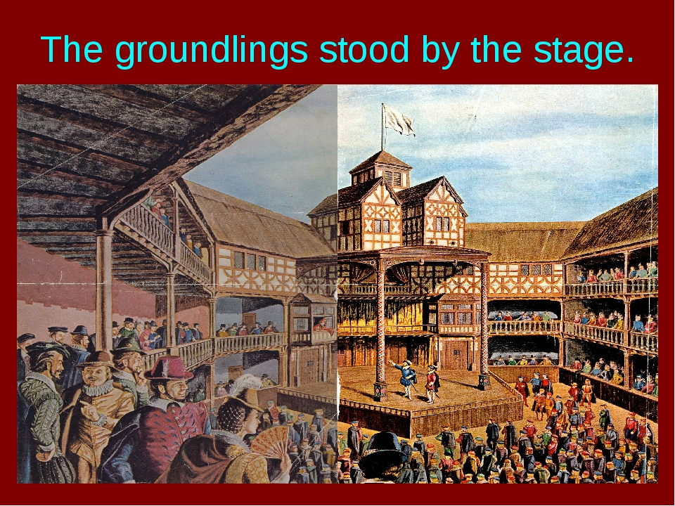 The groundlings stood by the stage.
