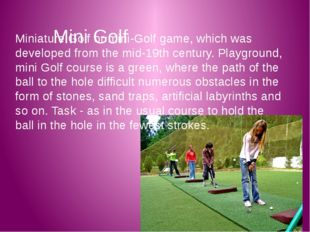 Mini Golf Miniature Golf or mini-Golf game, which was developed from the mid