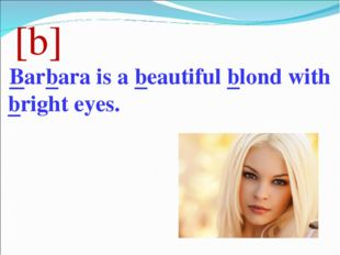 [b] Barbara is a beautiful blond with bright eyes.