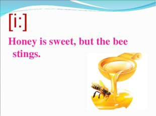 [i:] Honey is sweet, but the bee stings.