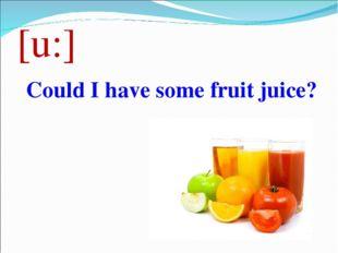 [u:] Could I have some fruit juice?