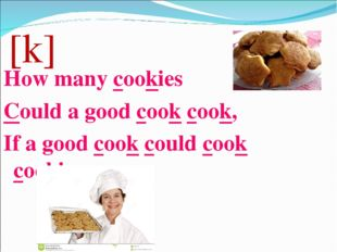 [k] How many cookies Could a good cook cook, If a good cook could cook cookies.