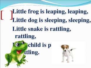[ᵑ] Little frog is leaping, leaping, Little dog is sleeping, sleeping, Little